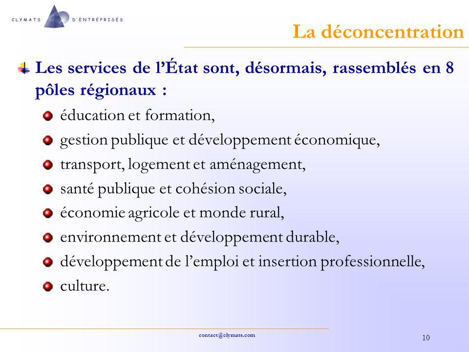 La déconcentration Les services de l'État sont, désormais, rassemblés en 8 pôles régionaux : éducation et formation,