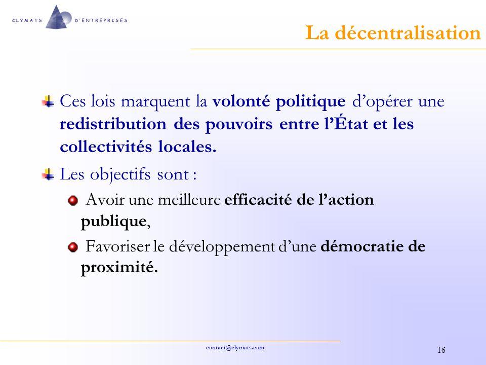 La décentralisation Ces lois marquent la volonté politique d'opérer une redistribution des pouvoirs entre l'État et les collectivités locales.