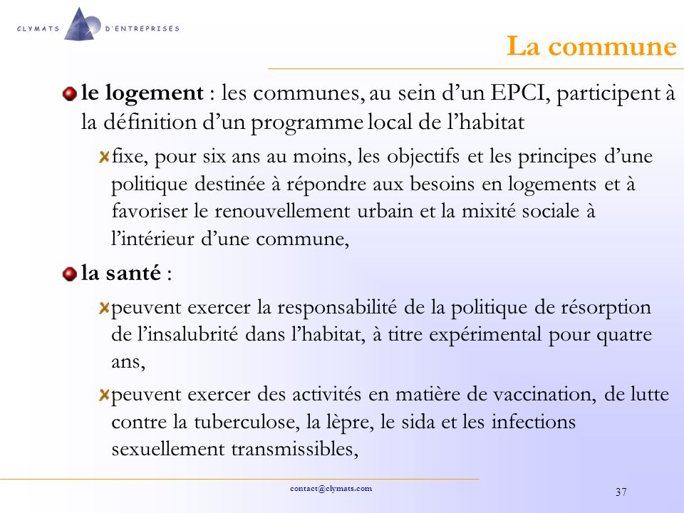 La commune le logement : les communes, au sein d'un EPCI, participent à la définition d'un programme local de l'habitat.