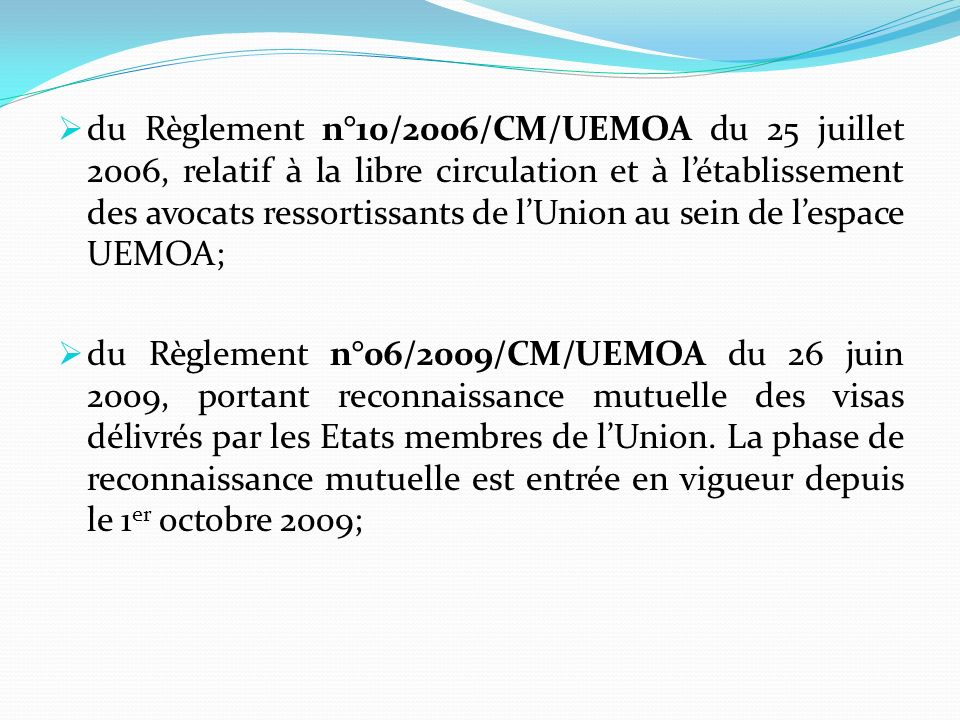 du Règlement n°10/2006/CM/UEMOA du 25 juillet 2006, relatif à la libre circulation et à l'établissement des avocats ressortissants de l'Union au sein de l'espace UEMOA;