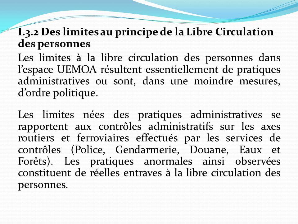 I.3.2 Des limites au principe de la Libre Circulation des personnes Les limites à la libre circulation des personnes dans l'espace UEMOA résultent essentiellement de pratiques administratives ou sont, dans une moindre mesures, d'ordre politique.
