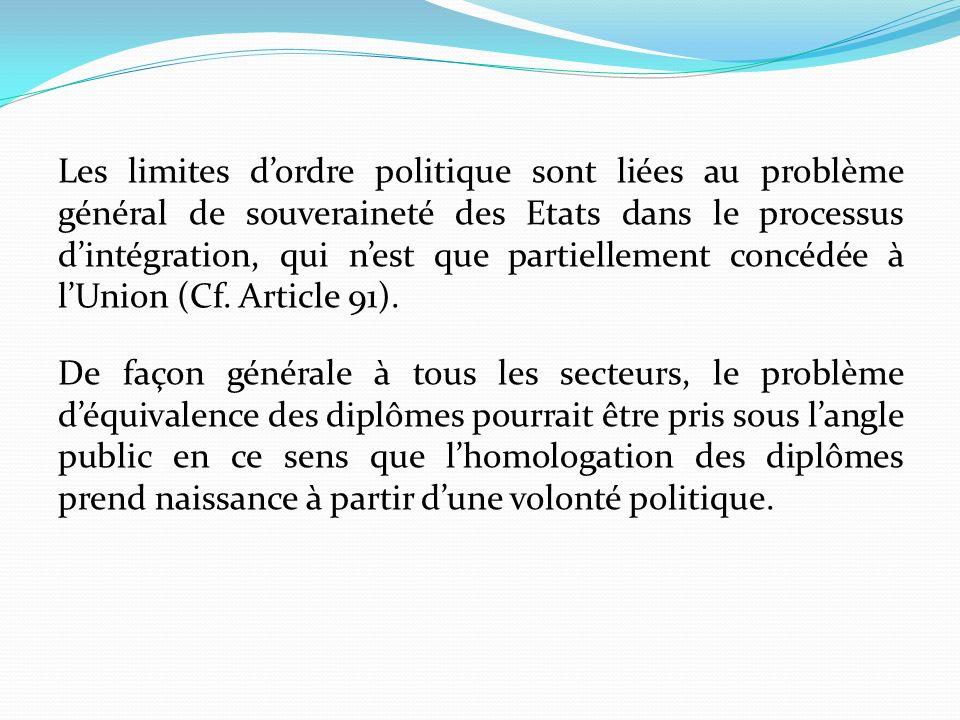 Les limites d'ordre politique sont liées au problème général de souveraineté des Etats dans le processus d'intégration, qui n'est que partiellement concédée à l'Union (Cf.