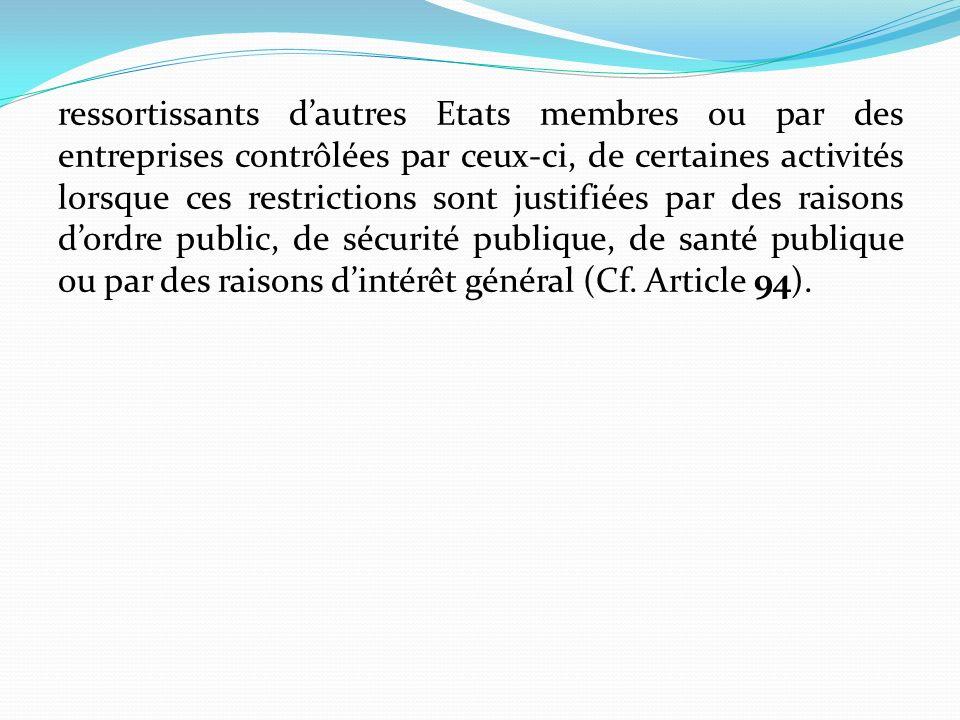 ressortissants d'autres Etats membres ou par des entreprises contrôlées par ceux-ci, de certaines activités lorsque ces restrictions sont justifiées par des raisons d'ordre public, de sécurité publique, de santé publique ou par des raisons d'intérêt général (Cf.