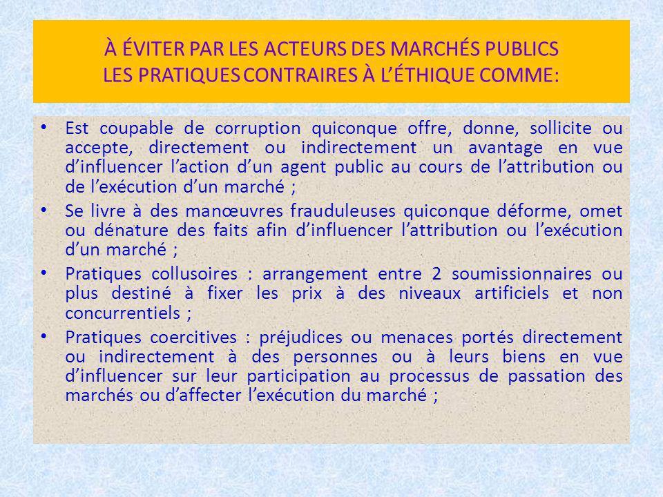 À ÉVITER PAR LES ACTEURS DES MARCHÉS PUBLICS LES PRATIQUES CONTRAIRES À L'ÉTHIQUE COMME:
