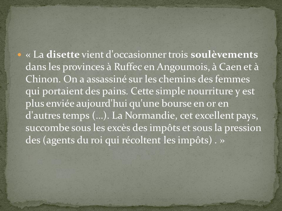 « La disette vient d occasionner trois soulèvements dans les provinces à Ruffec en Angoumois, à Caen et à Chinon.