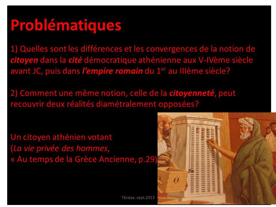 Problématiques 1) Quelles sont les différences et les convergences de la notion de citoyen dans la cité démocratique athénienne aux V-IVème siècle avant JC, puis dans l'empire romain du 1er au IIIème siècle 2) Comment une même notion, celle de la citoyenneté, peut recouvrir deux réalités diamétralement opposées Un citoyen athénien votant (La vie privée des hommes, « Au temps de la Grèce Ancienne, p.29)