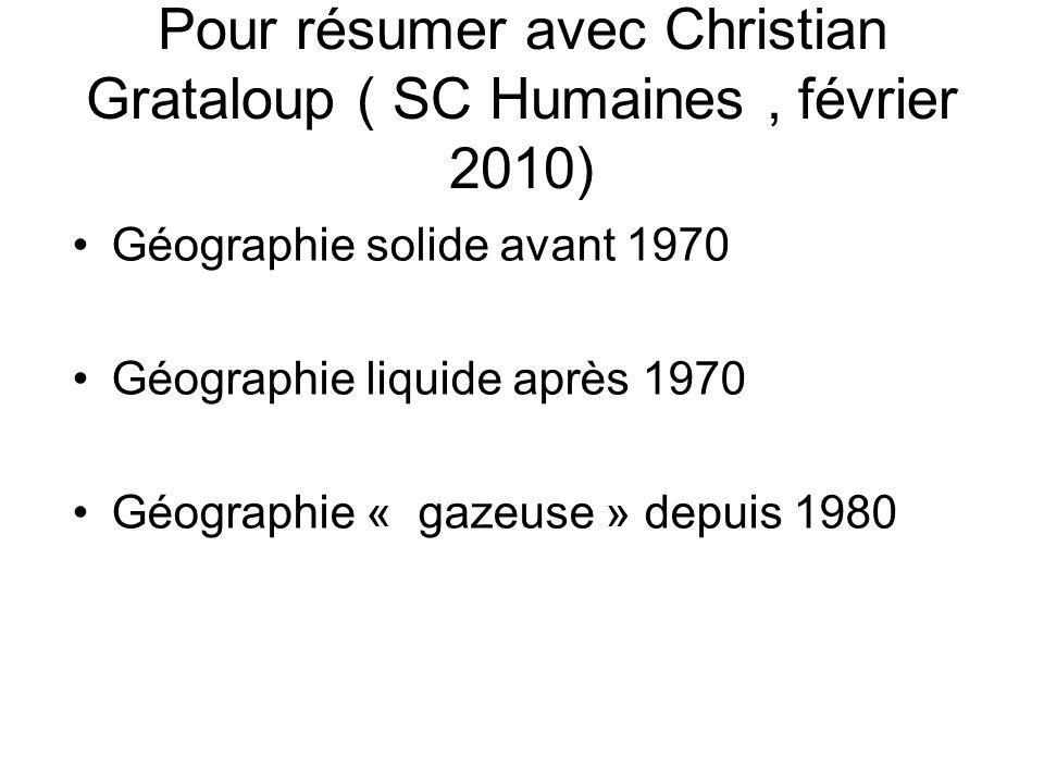Pour résumer avec Christian Grataloup ( SC Humaines , février 2010)