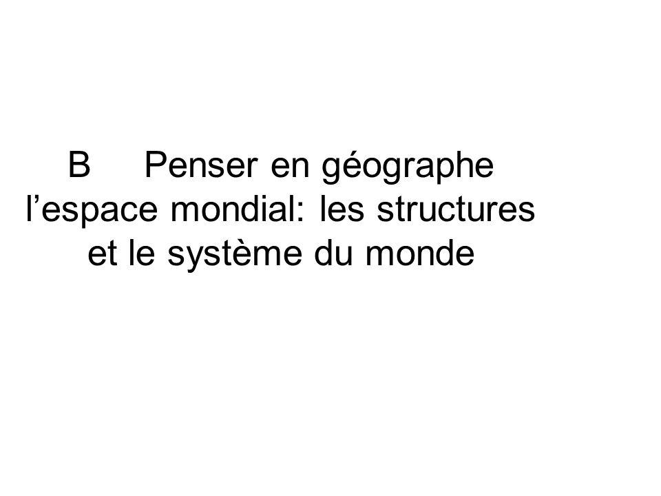B Penser en géographe l'espace mondial: les structures et le système du monde