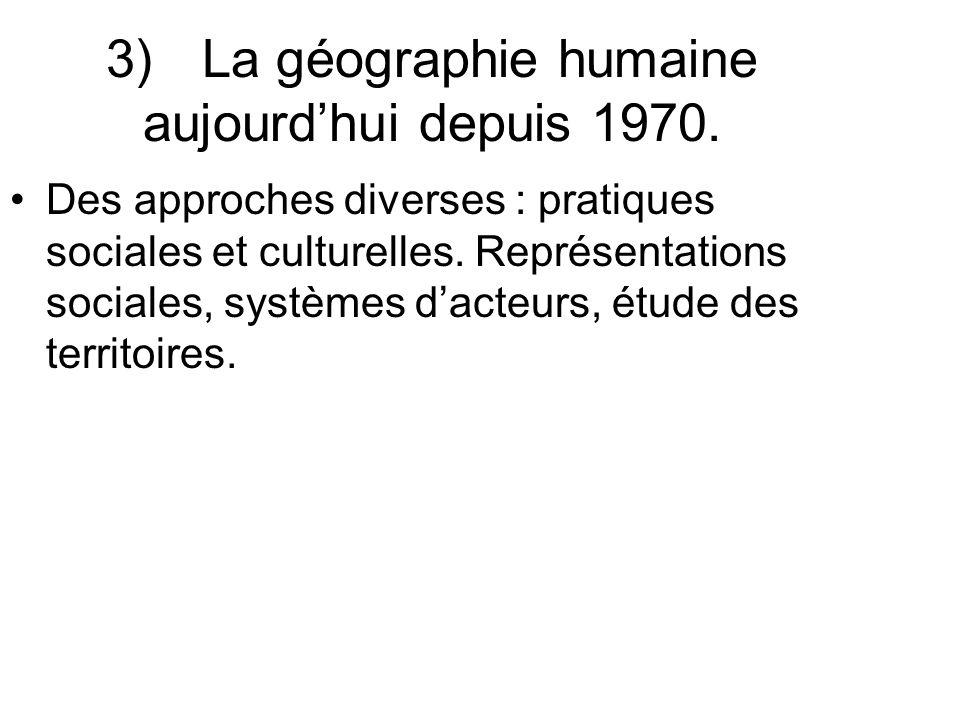 3) La géographie humaine aujourd'hui depuis 1970.