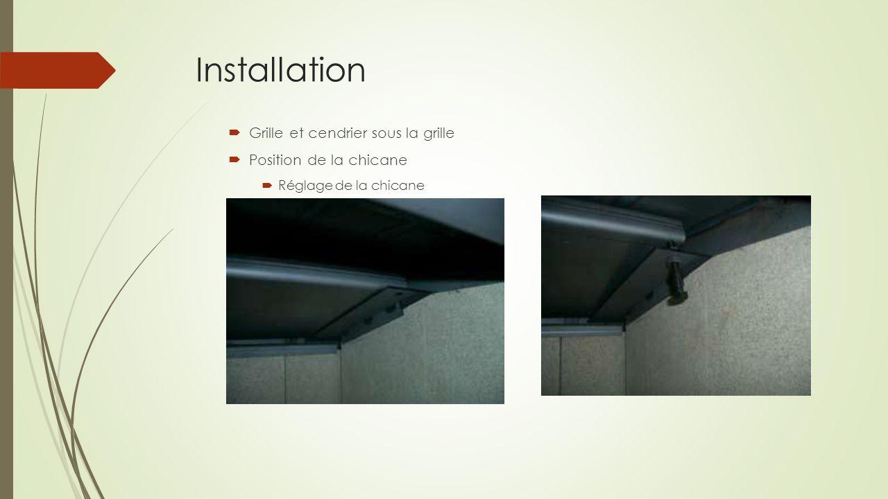 Installation Grille et cendrier sous la grille Position de la chicane