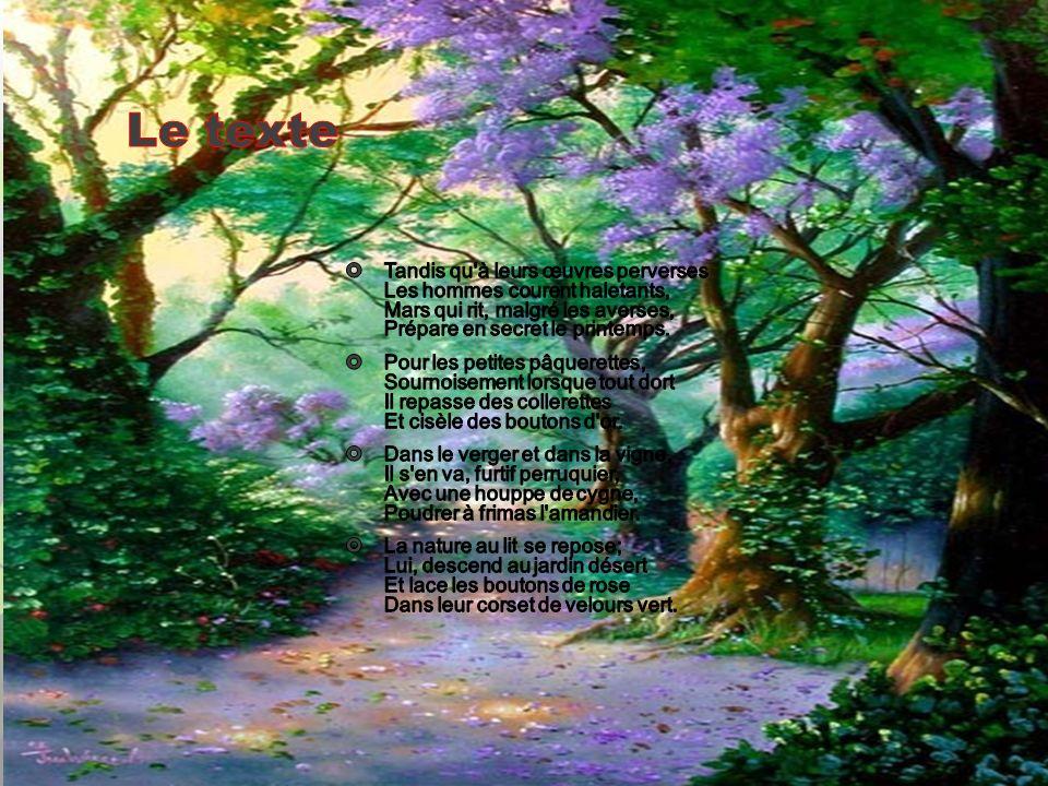 Le texte Tandis qu à leurs œuvres perverses Les hommes courent haletants, Mars qui rit, malgré les averses, Prépare en secret le printemps.