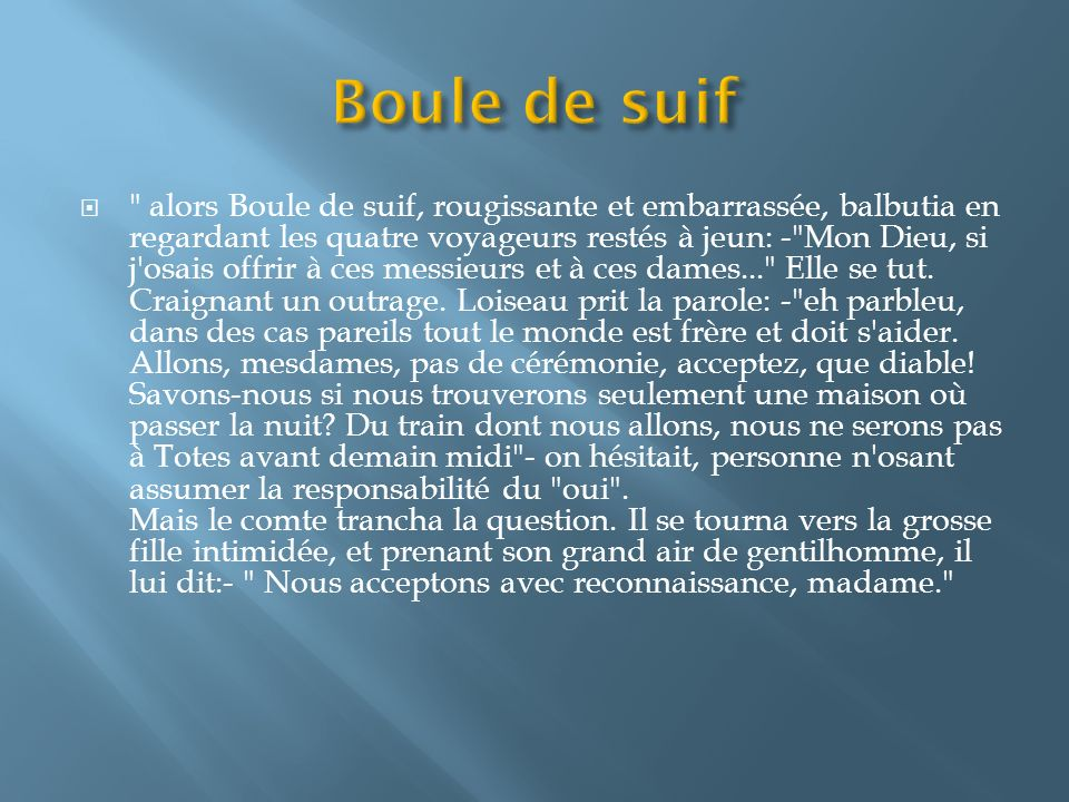 boule de suif essay Boule de suif summary of events  the french defeated army pass through town   in many houses the prussian officer  related as and a level french essays.