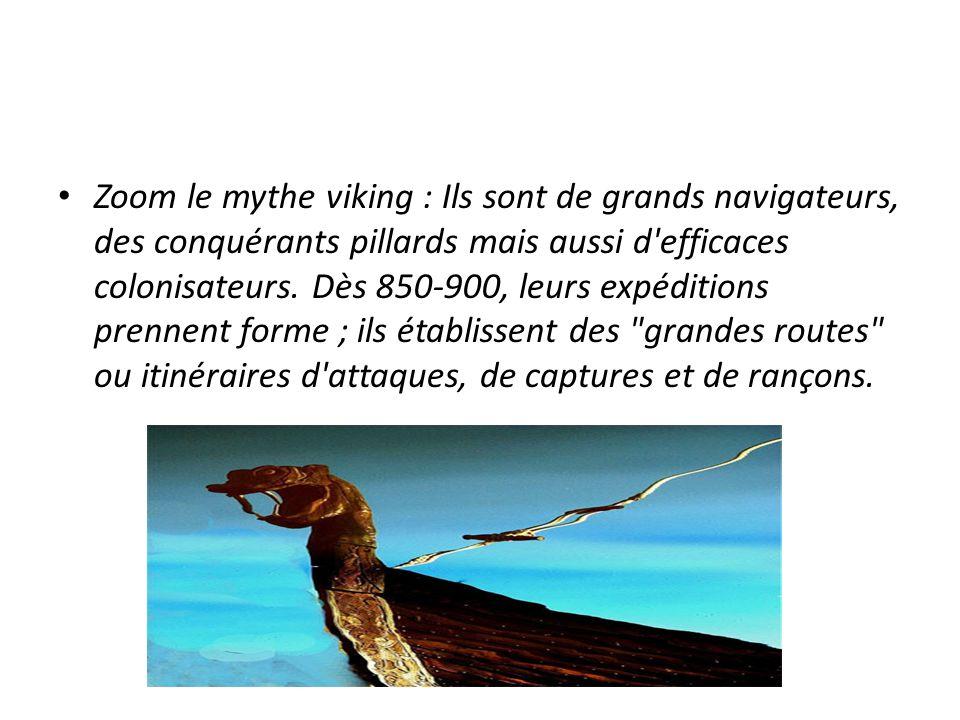 Zoom le mythe viking : Ils sont de grands navigateurs, des conquérants pillards mais aussi d efficaces colonisateurs.
