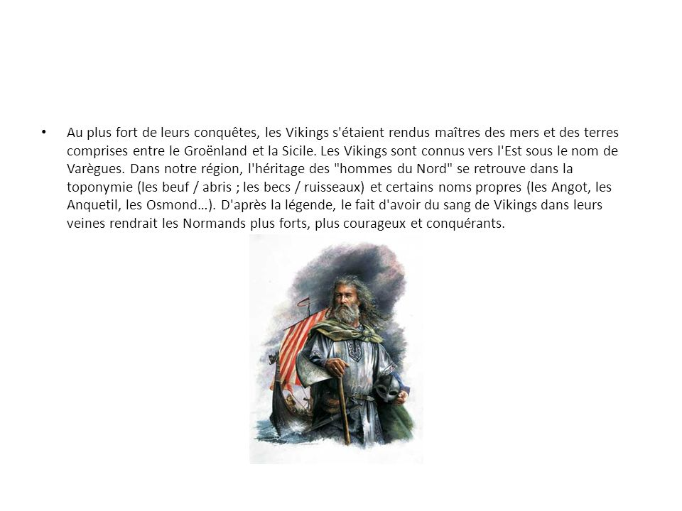 Au plus fort de leurs conquêtes, les Vikings s étaient rendus maîtres des mers et des terres comprises entre le Groënland et la Sicile.