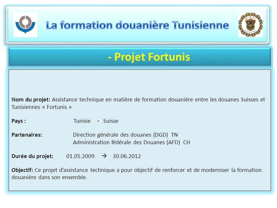 - Projet Fortunis Nom du projet: Assistance technique en matière de formation douanière entre les douanes Suisses et Tunisiennes « Fortunis »