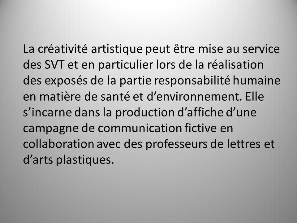 La créativité artistique peut être mise au service des SVT et en particulier lors de la réalisation des exposés de la partie responsabilité humaine en matière de santé et d'environnement.