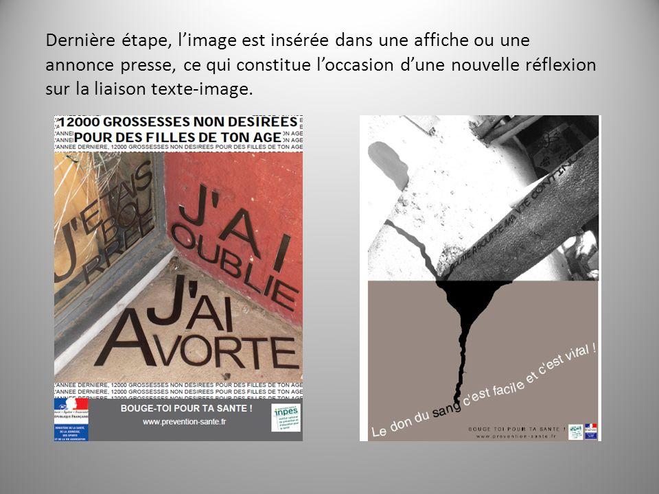 Dernière étape, l'image est insérée dans une affiche ou une annonce presse, ce qui constitue l'occasion d'une nouvelle réflexion sur la liaison texte-image.