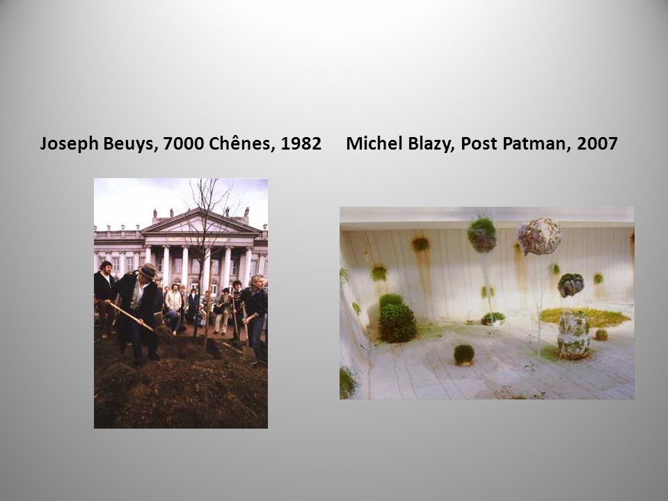 Joseph Beuys, 7000 Chênes, 1982 Michel Blazy, Post Patman, 2007