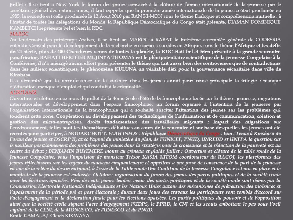 Juillet : Il se tient à New York le forum des jeunes consacré à la clôture de l'année internationale de la jeunesse par le secrétaire général des nations unies, il faut rappeler que la première année internationale de la jeunesse était proclamée en 1985, la seconde est celle proclamée le 12 Aout 2010 par BAN KI-MON sous le thème Dialogue et compréhension mutuelle ; à l'instar de toutes les délégations du Monde, la République Démocratique du Congo était présente, DIAMAN DOMINIQUE KAMBETCH représente bel et bien la RDC.