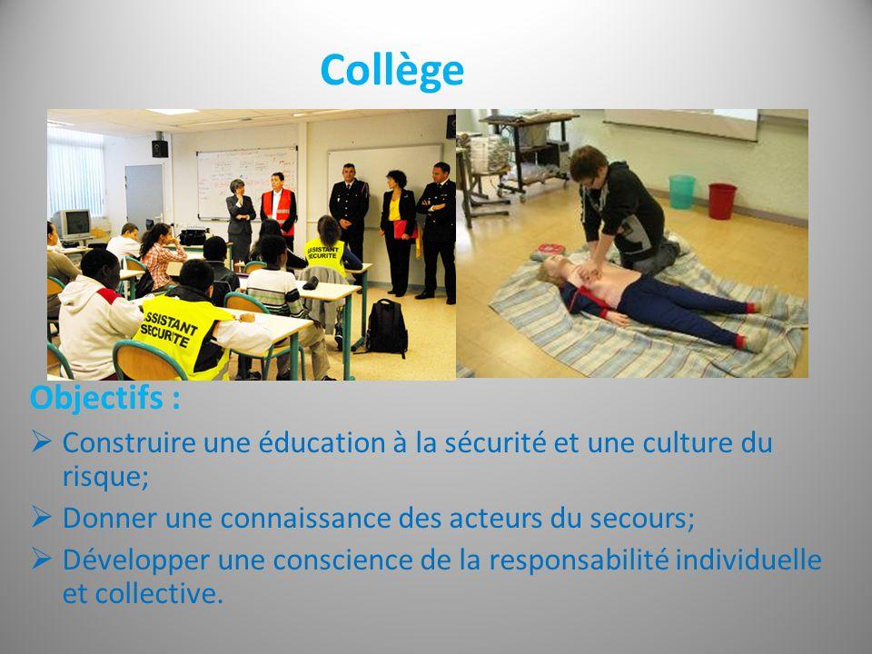 Collège Objectifs : Construire une éducation à la sécurité et une culture du risque; Donner une connaissance des acteurs du secours;