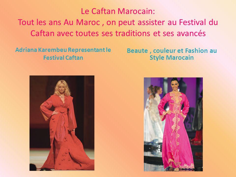 Le Caftan Marocain: Tout les ans Au Maroc , on peut assister au Festival du Caftan avec toutes ses traditions et ses avancés