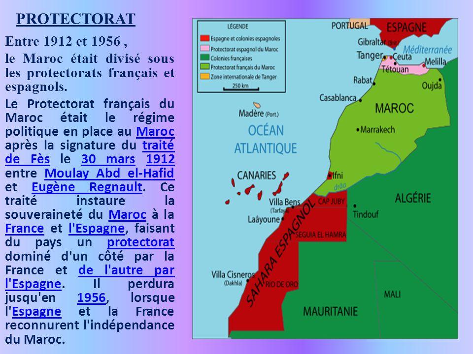PROTECTORAT Entre 1912 et 1956 , le Maroc était divisé sous les protectorats français et espagnols.
