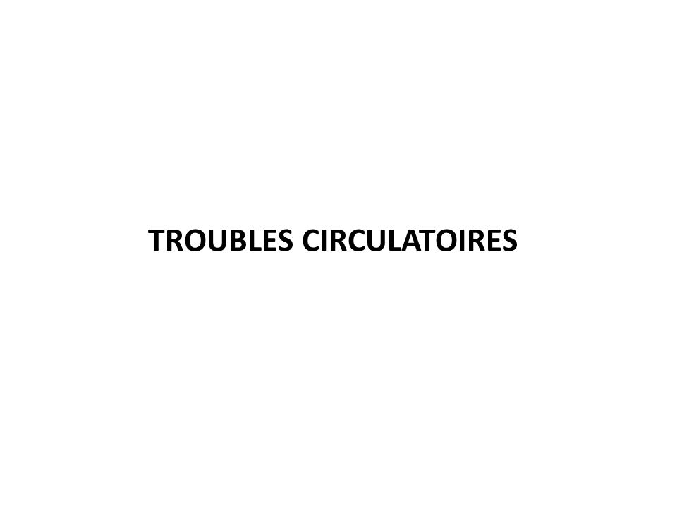 TROUBLES CIRCULATOIRES