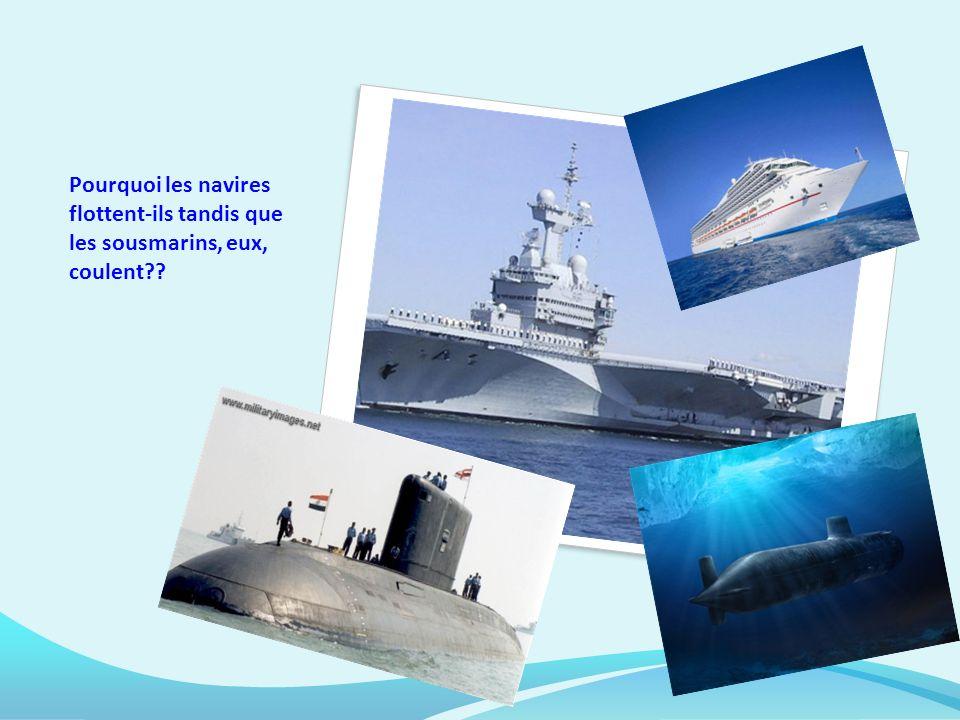 Pourquoi les navires flottent-ils tandis que les sousmarins, eux, coulent