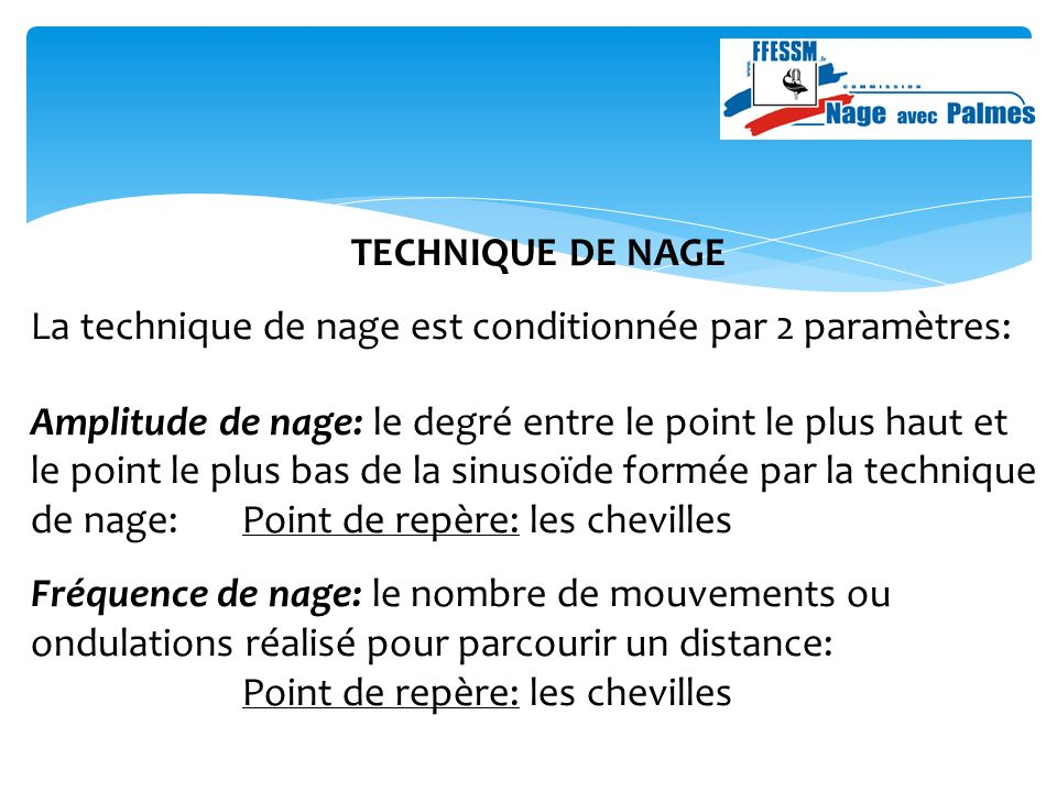 TECHNIQUE DE NAGE La technique de nage est conditionnée par 2 paramètres: