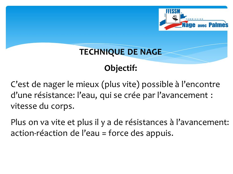 TECHNIQUE DE NAGE Objectif:
