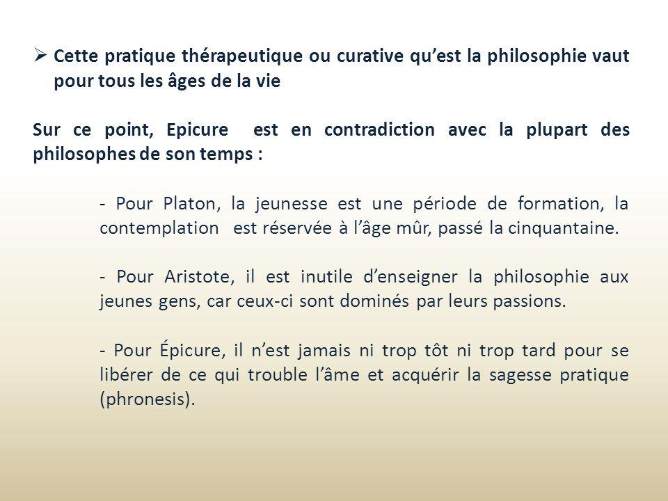 Cette pratique thérapeutique ou curative qu'est la philosophie vaut pour tous les âges de la vie