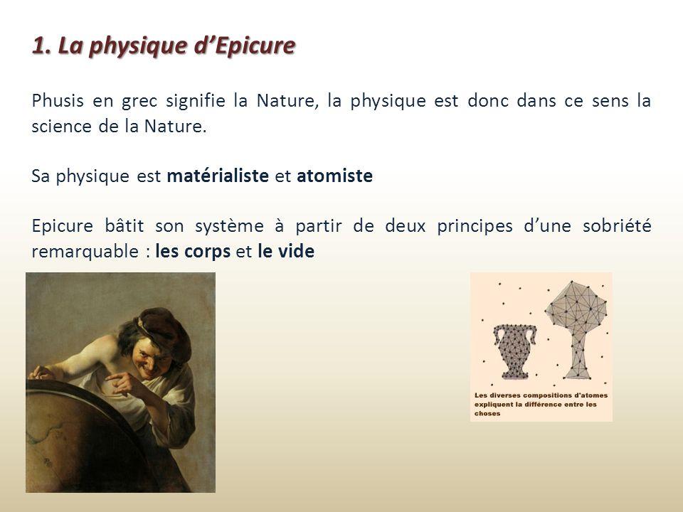 1. La physique d'EpicurePhusis en grec signifie la Nature, la physique est donc dans ce sens la science de la Nature.