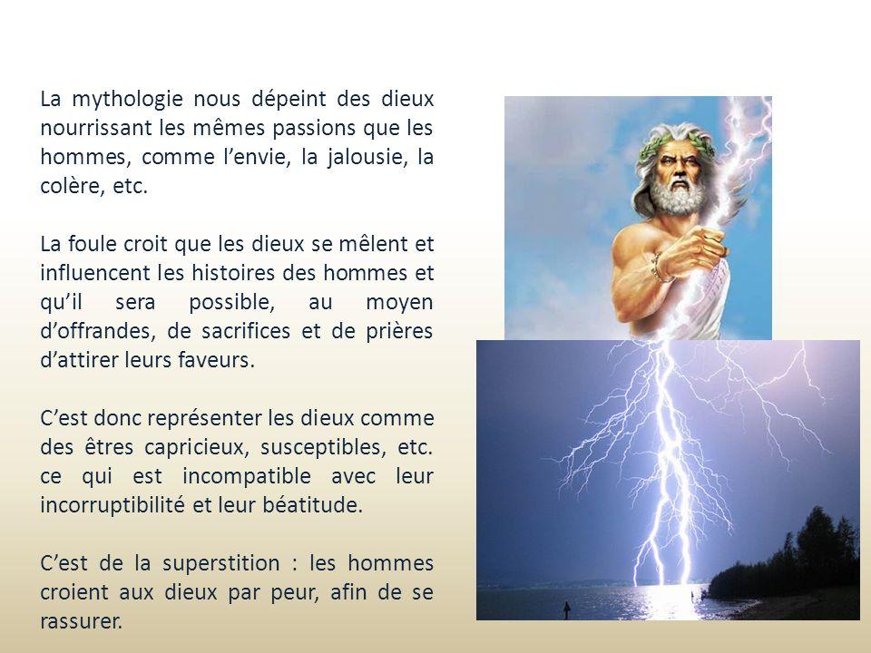 La mythologie nous dépeint des dieux nourrissant les mêmes passions que les hommes, comme l'envie, la jalousie, la colère, etc.