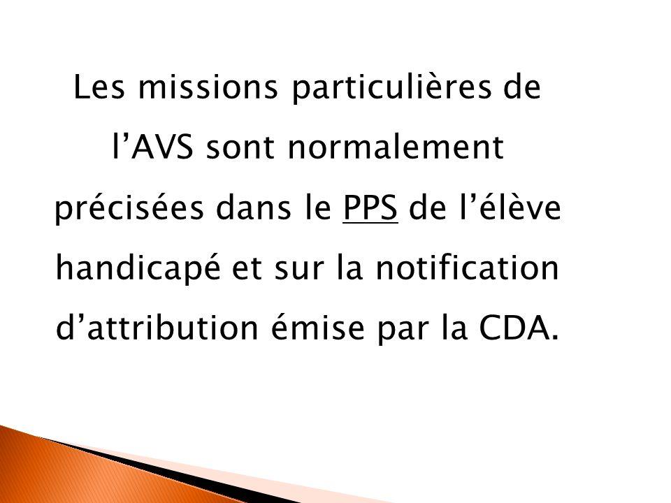 Les missions particulières de l'AVS sont normalement précisées dans le PPS de l'élève handicapé et sur la notification d'attribution émise par la CDA.