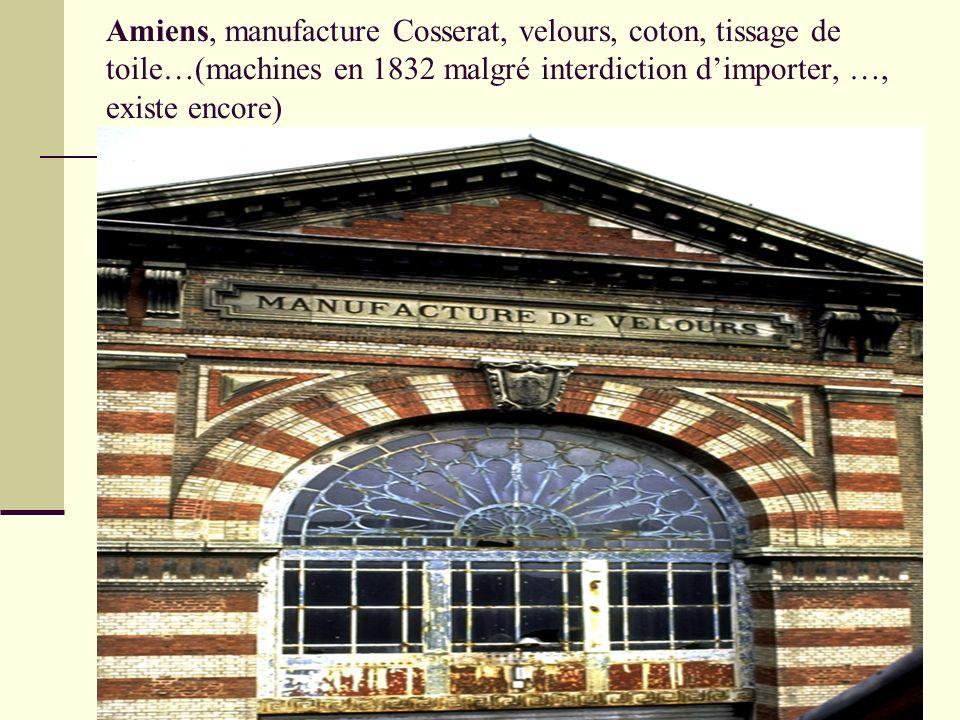 Amiens, manufacture Cosserat, velours, coton, tissage de toile…(machines en 1832 malgré interdiction d'importer, …, existe encore)