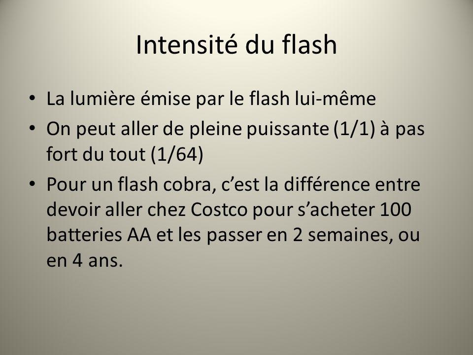 Intensité du flash La lumière émise par le flash lui-même