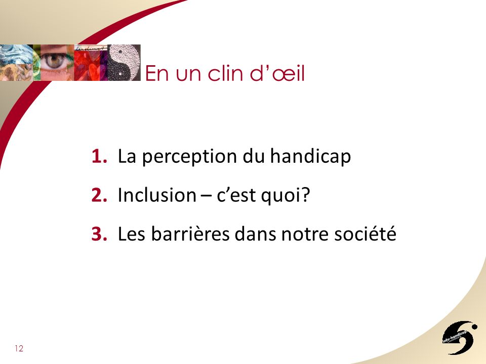 En un clin d'œil 1. La perception du handicap. 2.