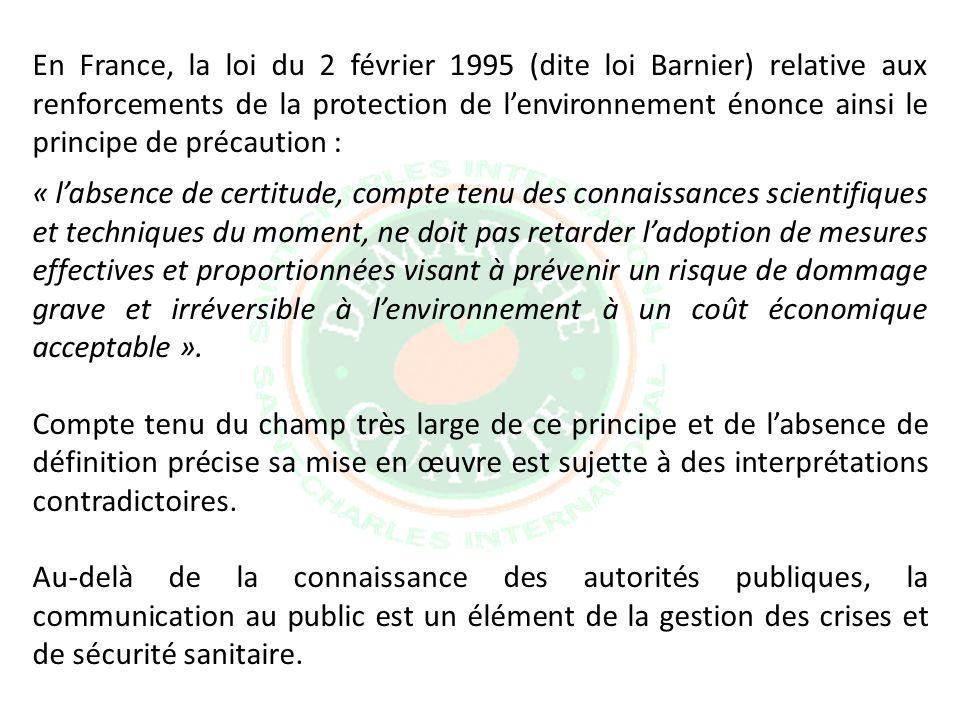 En France, la loi du 2 février 1995 (dite loi Barnier) relative aux renforcements de la protection de l'environnement énonce ainsi le principe de précaution :