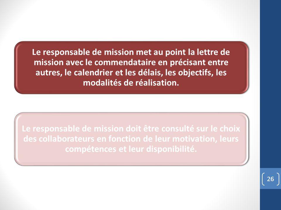 Le responsable de mission met au point la lettre de mission avec le commendataire en précisant entre autres, le calendrier et les délais, les objectifs, les modalités de réalisation.