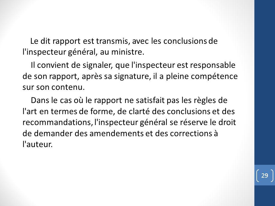 Le dit rapport est transmis, avec les conclusions de l inspecteur général, au ministre.