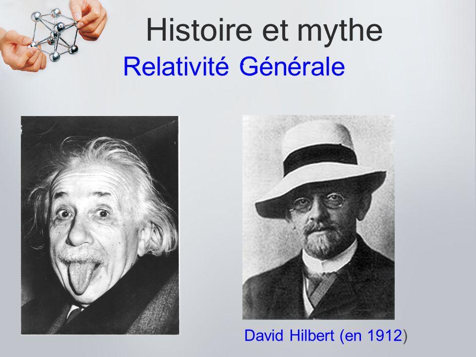 Histoire et mythe . Relativité Générale David Hilbert (en 1912)