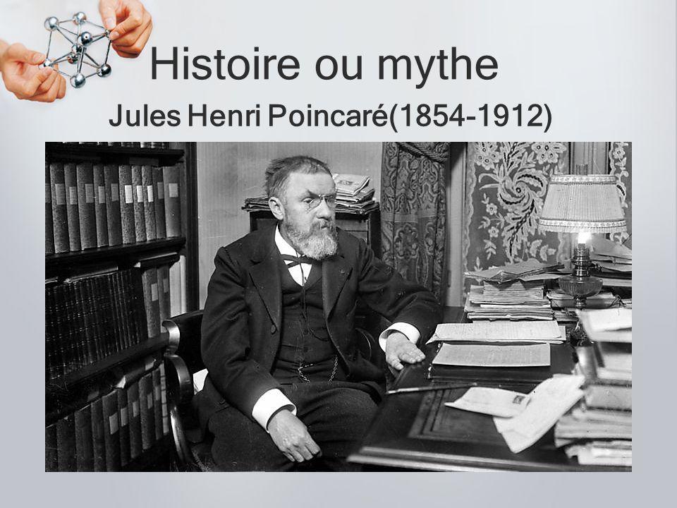 Histoire ou mythe Jules Henri Poincaré(1854-1912)