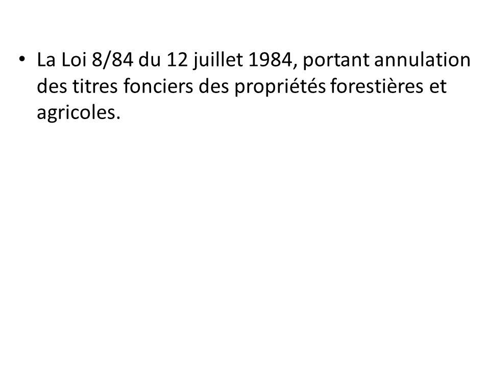 La Loi 8/84 du 12 juillet 1984, portant annulation des titres fonciers des propriétés forestières et agricoles.