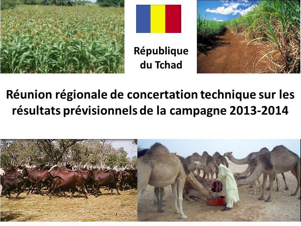 République du Tchad Réunion régionale de concertation technique sur les résultats prévisionnels de la campagne 2013-2014.