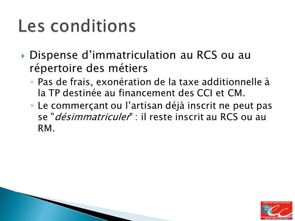 Les conditions Dispense d'immatriculation au RCS ou au répertoire des métiers.