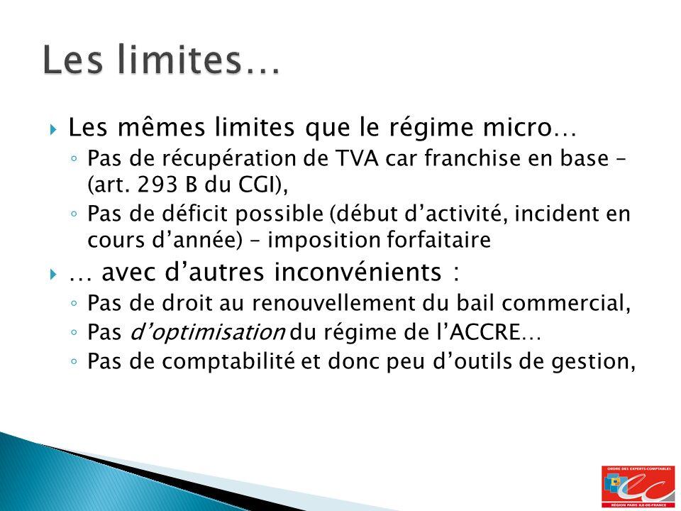 Les limites… Les mêmes limites que le régime micro…
