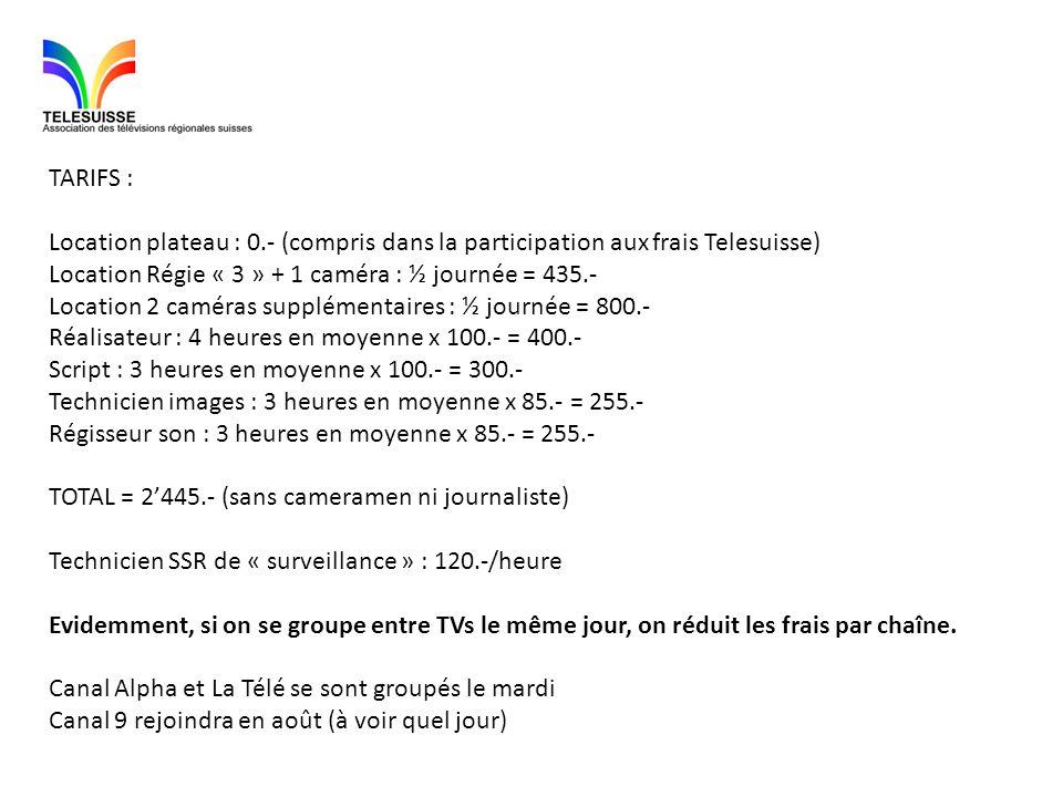 TARIFS : Location plateau : 0.- (compris dans la participation aux frais Telesuisse) Location Régie « 3 » + 1 caméra : ½ journée = 435.-