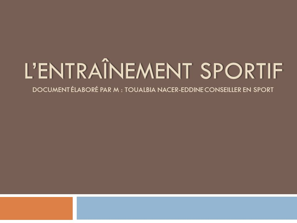 L'entraînement sportif Document élaboré par m : Toualbia Nacer-eddine Conseiller en sport