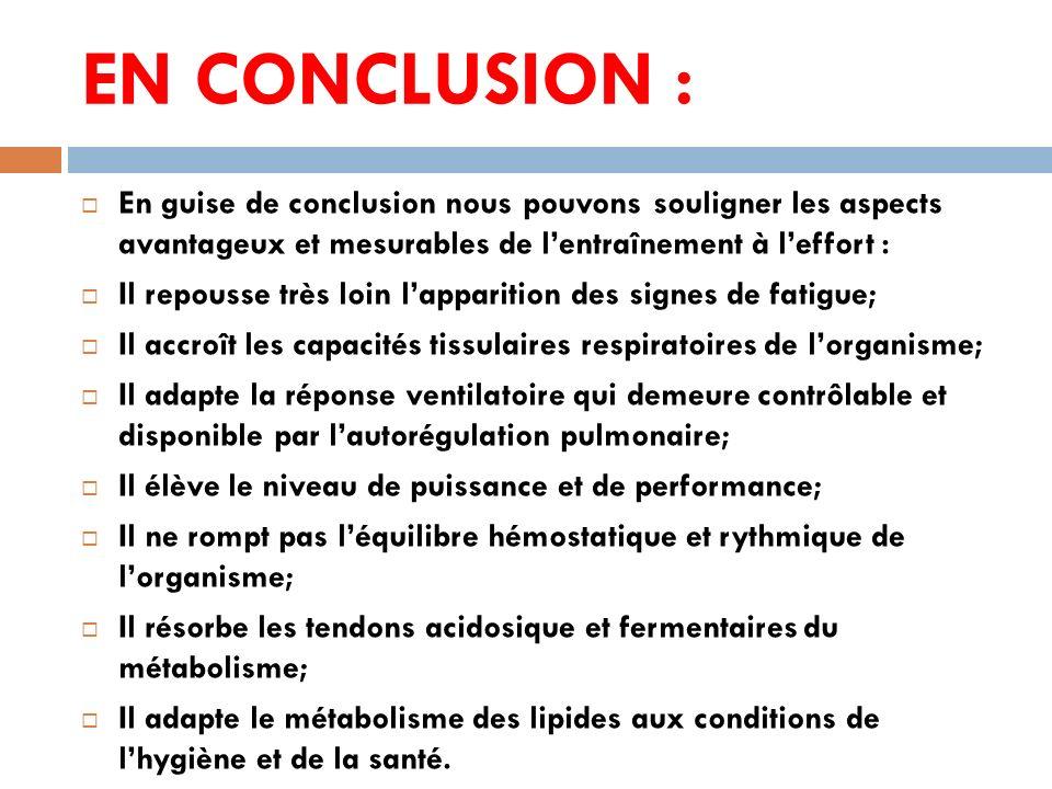 EN CONCLUSION : En guise de conclusion nous pouvons souligner les aspects avantageux et mesurables de l'entraînement à l'effort :