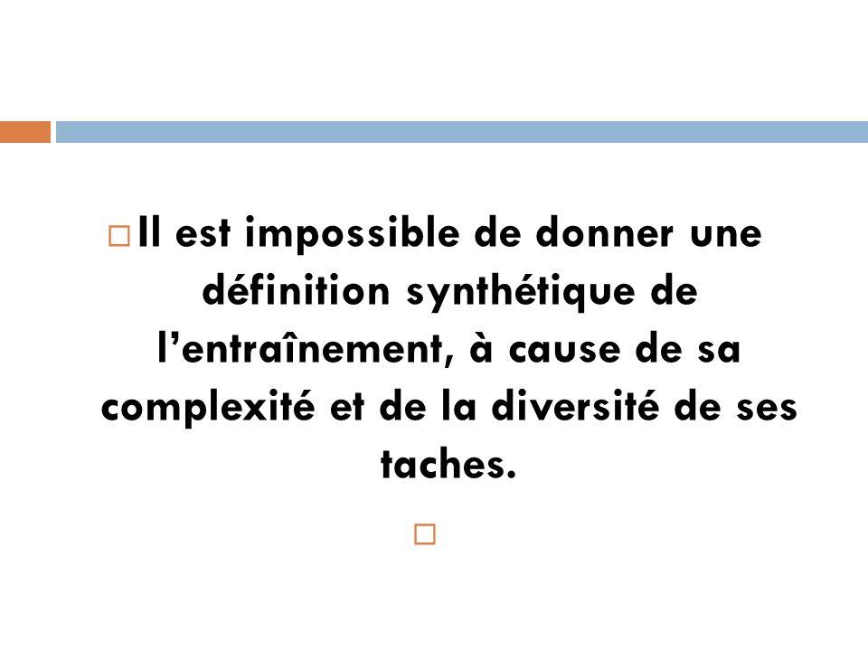 Il est impossible de donner une définition synthétique de l'entraînement, à cause de sa complexité et de la diversité de ses taches.